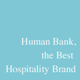 Human Bank, the Best Hospitality Brand